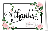 Husband Thanks - Elegant Calligraphy with Pink Roses and Greenery card