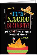 Belated Birthday, Funny, It's NACHO Birthday (That's Passed, Sorry!) card