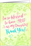 Daughter Thanks, I'm so Blessed to have YOU as My Daughter card