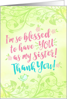 Sister Thanks, I'm so Blessed to have YOU as My Sister card