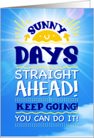 Thinking of You, COVID-19, Sunny Days Straight Ahead! KEEP GOING! card