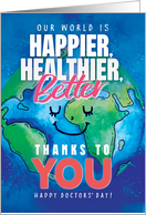 Happy Doctors Day Happier Healthier World Thanks to You card