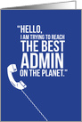 Funny Trying to Reach the Best Admin on the Planet card