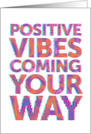 Encouragement Positive Vibes Coming Your Way card