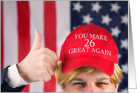 You Make 26 Great Again Happy Birthday Trump Hat card