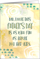 Dad I Hope This Father's Day Is As Much Fun As Before Kids Green Gold card