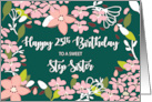 Step Sister 25th Birthday Green Flowers card